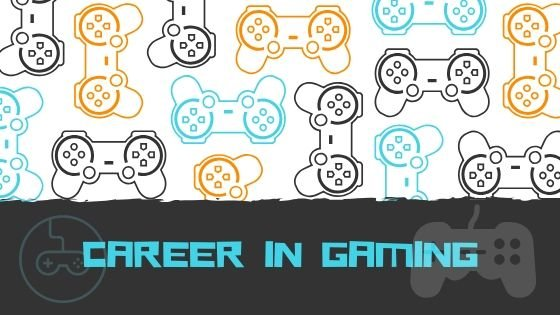 All You Need to Know About a Career in Gaming