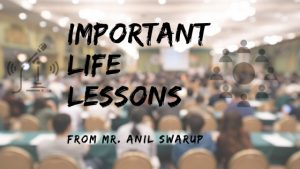 Lessons from Mr. Anil Swarup