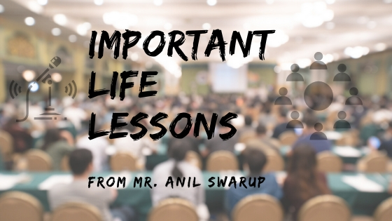 Lessons I learned from Mr. Anil Swarup