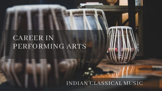 A Career in Performing Arts: Make a Mark in Indian Classical Music