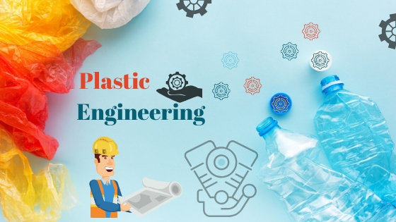 Complete Guide to Making a Career in Plastic Engineering