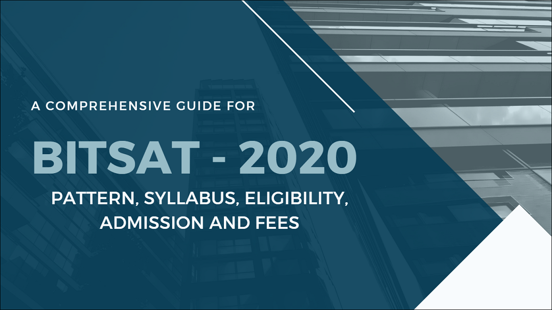 BITSAT exam 2020 (postponed) Pattern, Syllabus, Eligibility, Admission and Fees – A Comprehensive Guide