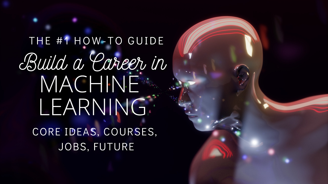 The #1 HOW-TO Guide: Build a Career in Machine Learning